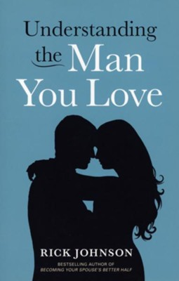 Understanding the Man You Love  -     By: Rick Johnson