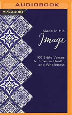 Made in His Image: 100 Bible Verses to Grow in Health and Wholeness, Unabridged Audiobook on MP3-CD  -