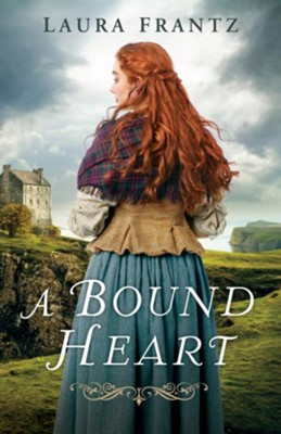 A Bound Heart  -     By: Laura Frantz