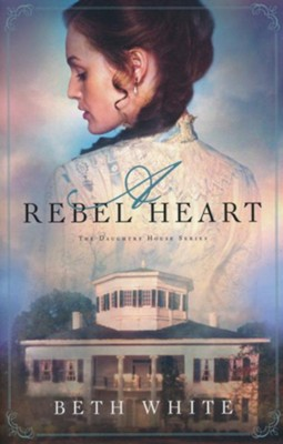 A Rebel Heart #1  -     By: Beth White
