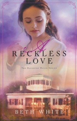 A Reckless Love, #3  -     By: Beth White