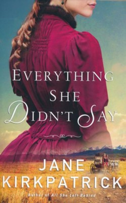 Everything She Didn't Say  -     By: Jane Kirkpatrick