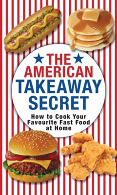 The American Takeaway Secret: How to Cook Your Favourite American Fast Food at Home / Digital original - eBook  -     By: Kenny McGovern