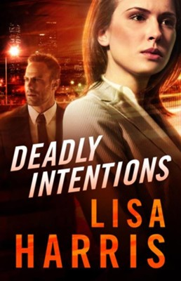 Deadly Intentions  -     By: Lisa Harris