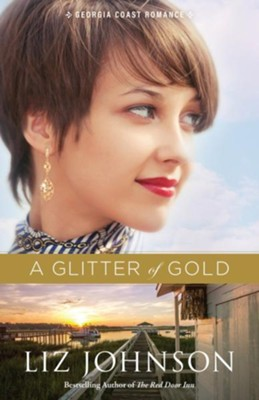 A Glitter of Gold, #2  -     By: Liz Johnson