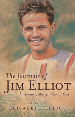 The Journals of Jim Elliot, repackaged ed.: Missionary, Martyr, Man of God  -     Edited By: Elizabeth Elliot     By: Jim Elliot