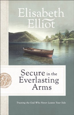 Secure in the Everlasting Arms: Trusting the God Who Never Leaves Your Side  -     By: Elisabeth Elliot
