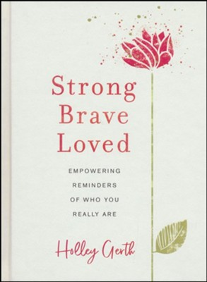 Strong, Brave, Loved: Empowering Reminders of Who You Really Are  -     By: Holley Gerth