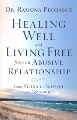 Healing Well and Living Free from an Abusive Relationship: From Victim to Survivor to Overcomer  -     By: Dr. Ramona Probasco