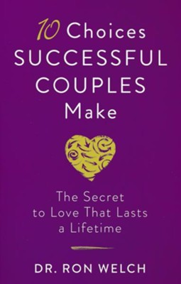 10 Choices Successful Couples Make: The Secret to Love That Lasts a Lifetime  -     By: Dr. Ron Welch