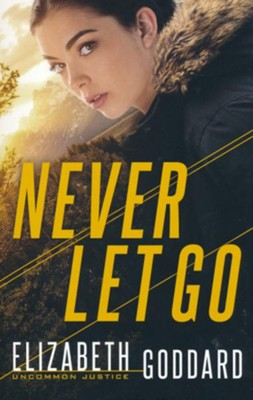 Never Let Go #1  -     By: Elizabeth Goddard