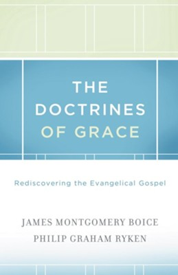 The Doctrines of Grace Rediscovering the Evangelical Gospel - eBook  -     By: James Montgomery Boice, Philip Graham Ryken