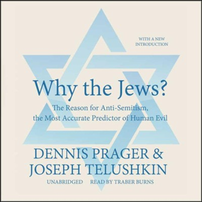 Why the Jews?: The Reason for Anti-Semitism, the Most Accurate Predictor of Human Evil - unabridged audiobook on CD  -     Narrated By: Traber Burns     By: Dennis Prager, Rabbi Joseph Telushkin