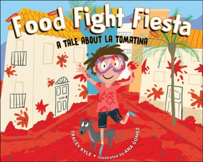 Food Fight Fiesta: A Tale About La Tomatina  -     By: Tracey Kyle