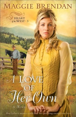 A Love of Her Own, Heart of the West Series #3   -     By: Maggie Brendan