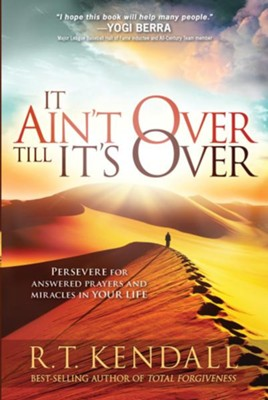 It Ain't Over Till It's Over: Persevere for Answered Prayers and Miracles in Your Life - eBook  -     By: R.T. Kendall