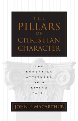 The Pillars of Christian Character: The Basic Essentials of a Living Faith - eBook  -     By: John MacArthur