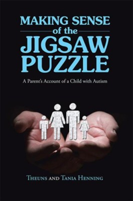 Making Sense of the Jigsaw Puzzle: A Parents Account of a Child with Autism - eBook  -     By: Theuns Henning, Tania Henning