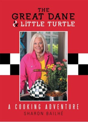 The Great Dane and Little Turtle: A Cooking Adventure - eBook  -     By: Sharon Bailhe
