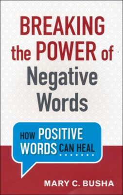 Breaking the Power of Negative Words: How Positive Words Can Heal  -     By: Mary C. Busha