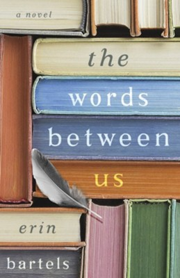 The Words Between Us  -     By: Erin Bartels