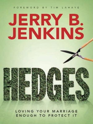 Hedges: Loving Your Marriage Enough to Protect It - eBook  -     By: Jerry B. Jenkins