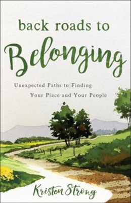 Back Roads to Belonging: Unexpected Paths to Finding Your Place and Your People  -     By: Kristen Strong
