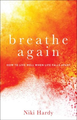 Breathe Again: How to Live Well When Life Falls Apart  -     By: Niki Hardy