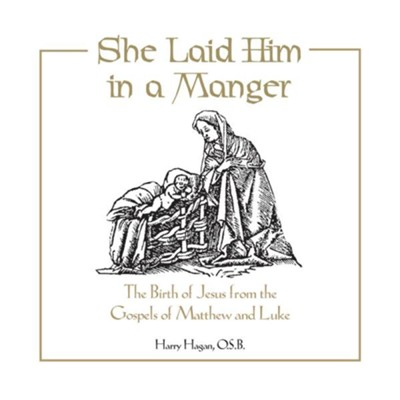 She Laid Him in a Manger: The Birth of Jesus from the Gospels of Matthew and Luke / Digital original - eBook  -     By: Harry Hagan