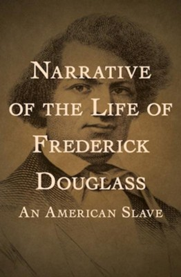 Narrative of the Life of Frederick Douglass: An American Slave - eBook  -     By: Frederick Douglass