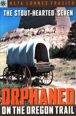 The Stout-hearted Seven: Orphaned on the Oregon Trail  -     By: Neta Lohnes Frazier