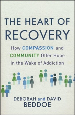 The Heart of Recovery: How Compassion and Community Offer Hope in the Wake of Addiction  -     By: Deborah Beddoe, David Beddoe