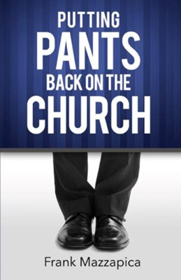 Putting The Pants Back On The Church - eBook  -     By: Frank Mazzapica