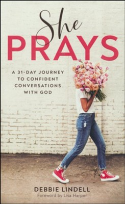 She Prays: A 31-Day Journey to Confident Conversations with God  -     By: Debbie Lindell