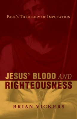 Jesus' Blood and Righteousness: Paul's Theology of Imputation - eBook  -     By: Brian Vickers