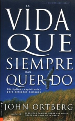 La Vida que Siempre Has Querido  (The Life you've Always Wanted)  -     By: John Ortberg