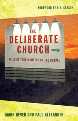 The Deliberate Church: Building Your Ministry on the Gospel - eBook  -     By: Mark Dever, Paul Alexander