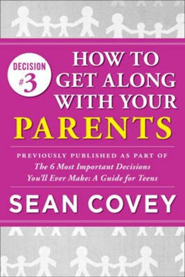 Decision #3: Parents: Previously published as part of The 6 Most Important Decisions You'll Ever Make - eBook  -     By: Sean Covey