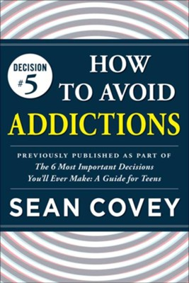 Decision #5: Addictions: Previously published as part of The 6 Most Important Decisions You'll Ever Make - eBook  -     By: Sean Covey