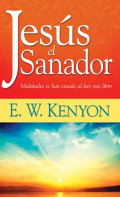 Jesus el Sanador - eBook  -     By: E.W. Kenyon