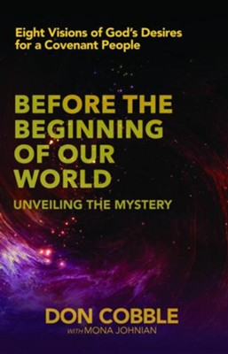 Before the Beginning of our World: Unveiling the Mystery - eBook  -     By: Don Cobble