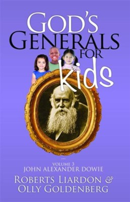 God's Generals for Kids/John Alexander Dowie: Volume 3 - eBook  -     By: Roberts Liardon