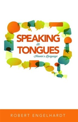 Speaking in Tongues: Heaven's Language - eBook  -     By: Robert Engelhardt