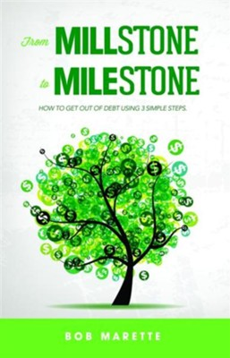 from Millstone to Milestone: How to Get out of Debt using 3 simple steps - eBook  -     By: Bob Marette