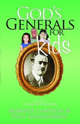 God's Generals for Kids/Charles Parham: Volume 6 - eBook  -     By: Roberts Liardon