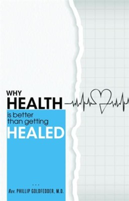 Why Health is Better than getting Healed - eBook  -     By: Phillip Goldfedder