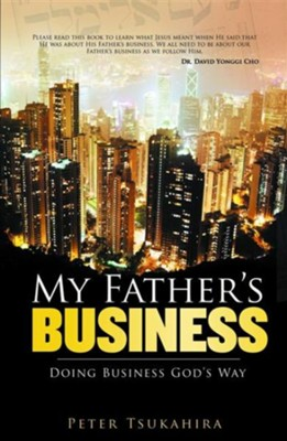 My Father's Business: Guidelines for Ministry in the Marketplace - eBook  -     By: Peter Tsukahira