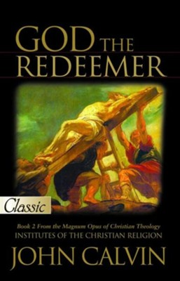 God the Redeemer: Institutes of The Christian Religion (Book 2) - eBook  -     By: John Calvin