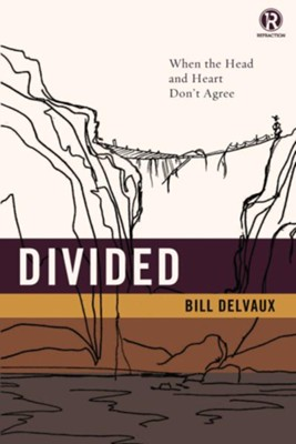 Divided: When the Head and Heart DonAt Agree - eBook  -     By: Bill Delvaux