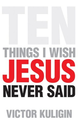 Ten Things I Wish Jesus Never Said - eBook  -     By: Victor Kuligin